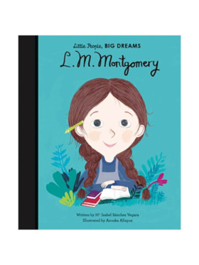 Little People, Big Dreams Life of Lucy Maud Montgomery